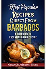 Most Popular Recipes Direct from Barbados: A Cookbook of Essential Bajan Cuisine Kindle Edition