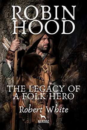 Robin Hood: The Legacy of a Folk Hero (English Edition)