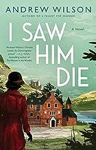 I Saw Him Die: A Novel