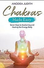 Chakras Made Easy: Seven Keys to Awakening and Healing the Energy Body
