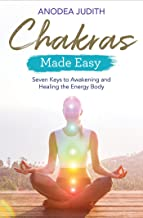 Chakras Made Easy: Seven Keys to Awakening and Healing the Energy Body