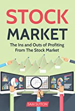 Stock Market: The Ins and Outs of Profiting From The Stock Market