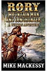 Rory: Mountain Man And Longhunter: A Western Adventure (The First Of The Mountain Men Western Series Book 1) Kindle Edition