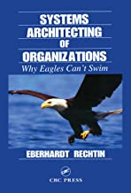 Systems Architecting of Organizations: Why Eagles Can't Swim (Systems Engineering Book 13)