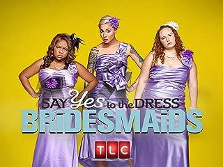 Say Yes to the Dress Bridesmaids Season 3