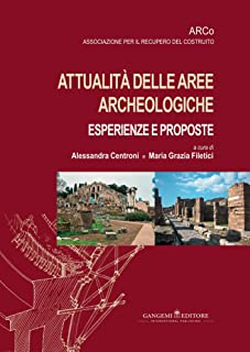 Attualità delle aree archeologiche: esperienze e proposte: Atti del VII Convegno Nazionale (Roma, 24-26 ottobre 2013) (Italian Edition)