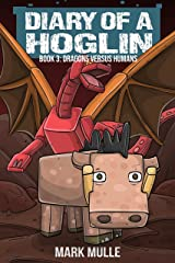 Diary of a Hoglin Book 3: Dragons versus Humans Kindle Edition