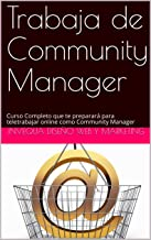 Trabaja de Community Manager: Curso Completo que te preparará para teletrabajar online como Community Manager (Spanish Edition)