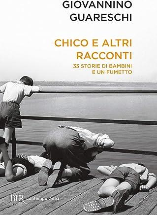 Chico e altri racconti - 33 storie di bambini e un fumetto: Le opere di Giovannino Guareschi #16 (BUR NARRATIVA)