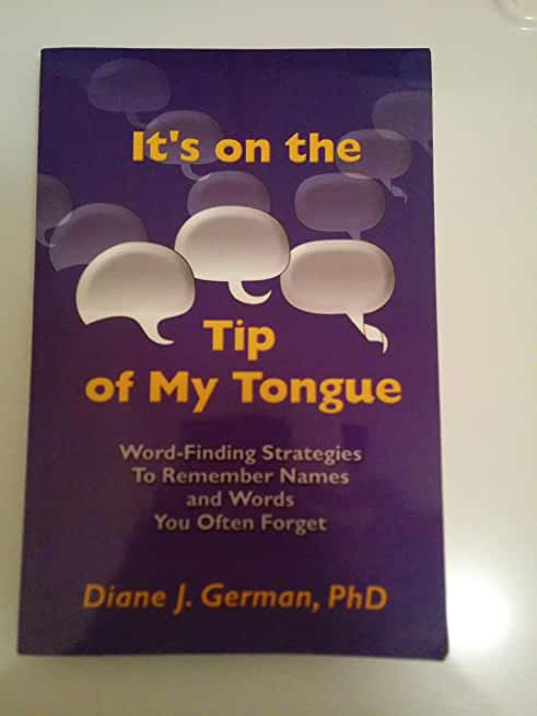 It's on the Tip of My Tongue: Word Finding Strategies to Remember Those Names and Words You Often Forget