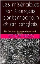 Les misérables en français contemporain et en anglais.: The Poor in contemporary French and English. (French Edition)