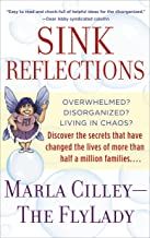 Sink Reflections: Overwhelmed? Disorganized? Living in Chaos? Discover the Secrets That Have Changed the Lives of More Tha...