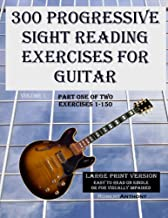 300 Progressive Sight Reading Studies for Guitar Large Print Version: Part One of Two, Exercises 1-150