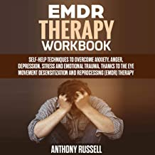 EMDR Therapy Workbook: Self-Help Techniques to Overcoming Anxiety, Anger, Depression, Stress and Emotional Trauma, Thanks to the Eye Movement Desensitization and Reprocessing (EMDR) Therapy