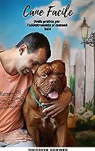 Addestramento cane: Cane facile (Vol.1) I comandi base. Addestrare il cane ai comandi base, addestramento al guinzaglio, educare il cane a fare i bisogni ... a stare solo in casa (Italian Edition)