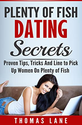 Plenty of Fish Dating Secrets: Proven Tips, Tricks And Line to Pick Up Women On Plenty of Fish