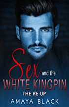 Sex and the White Kingpin: The-Re Up (Kingpins of Charlotte Book 2)