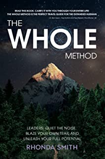The Whole Method: Leaders: Quiet the Noise, Blaze Your Own Trail, and Unleash Your Full Potential
