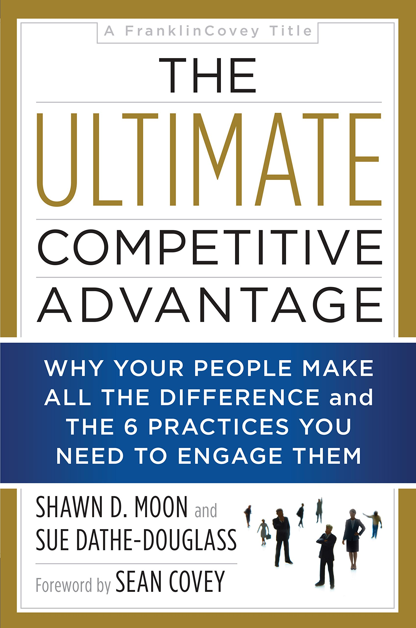 Image OfThe Ultimate Competitive Advantage: Why Your People Make All The Difference And The 6 Practices You Need To Engage Them (E...