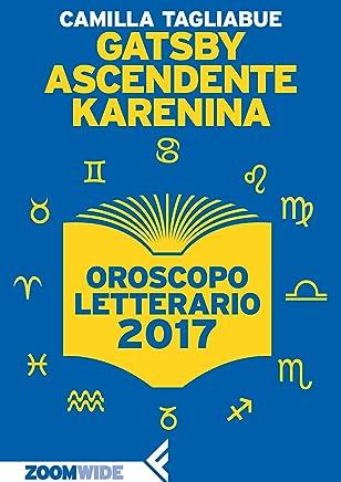 Gatsby ascendente Karenina: Oroscopo letterario 2017