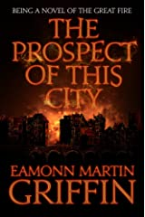 The Prospect of This City: Being a novel of the Great Fire Kindle Edition