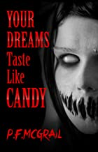 Your Dreams Taste Like Candy: Horror Stories From the Depths of the Internet (Short Stories from P. F. McGrail Book 2)