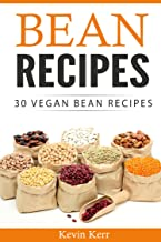 Bean Recipes: 30 Vegan Bean Recipes. (Beans, Recipes With Beans, Easy Bean Recipes)