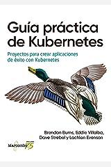 Guía práctica de Kubernetes: Proyectos para crear aplicaciones de éxito con Kubernetes (Spanish Edition) Kindle Edition