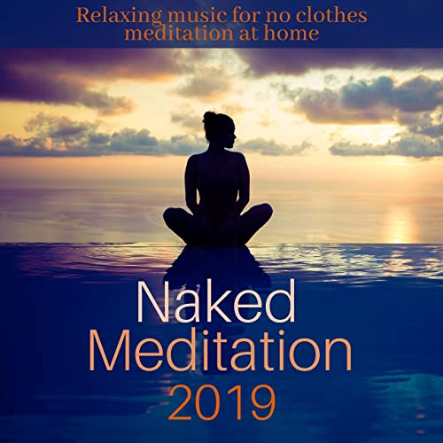 Naked Meditation 2019 Relaxing Music For No Clothes Meditation At Home By Neuza Naan On Amazon Music Amazon Com