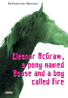 Eleanor McGraw, a pony named Mouse and a boy called Fire (Hawthorne Horses Book 1)