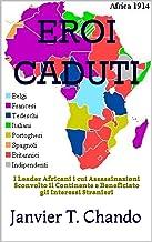 EROI CADUTI: I Leader Africani i cui Assassinazioni Sconvolto il Continente e Beneficiato gli Interessi Stranieri (Italian...