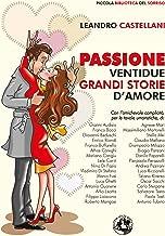 Passione: Ventidue grandi storie d'amore (Piccola Biblioteca del Sorriso) (Italian Edition)