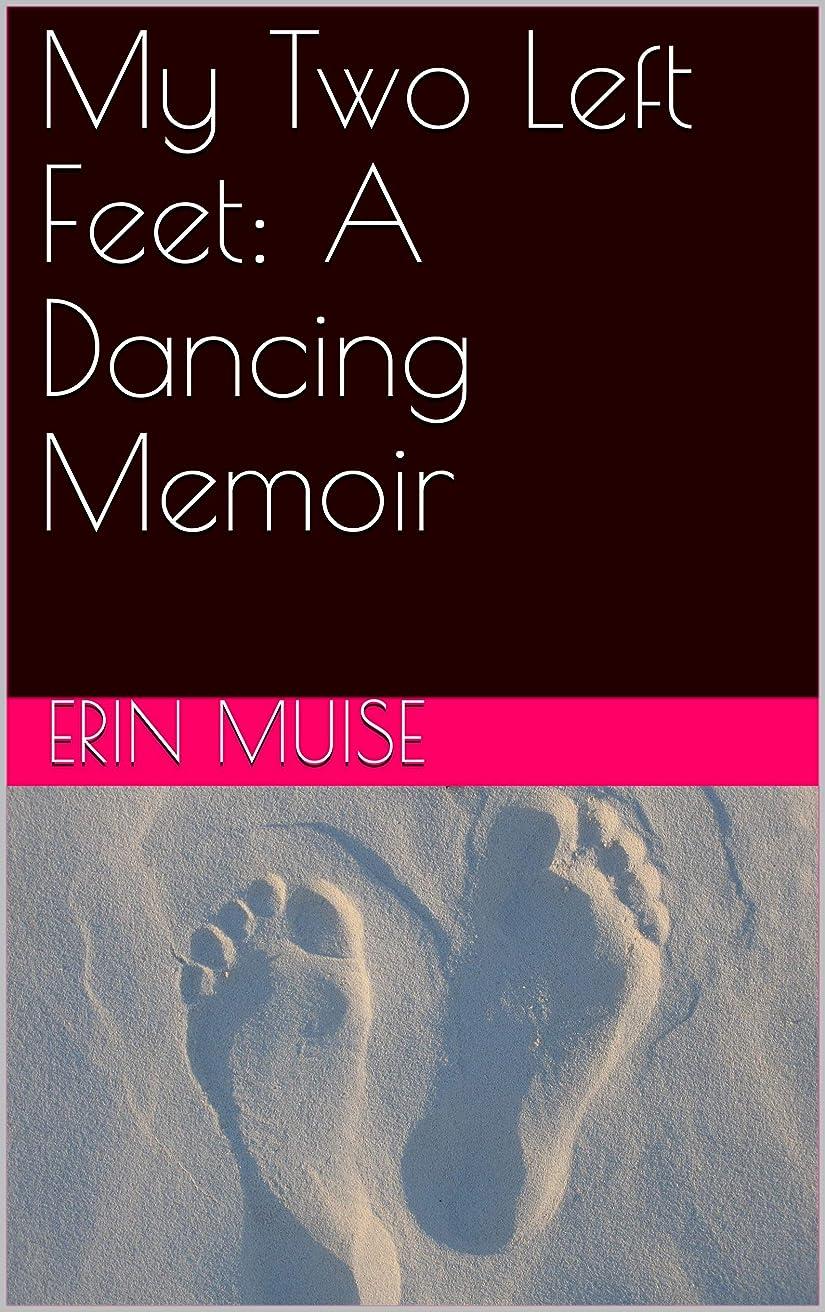 ありがたい効果的コントラストMy Two Left Feet: A Dancing Memoir (English Edition)