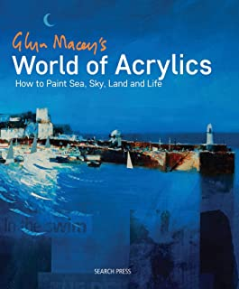 Glyn Macey's World of Acrylics: How to Paint Sea, Sky, Land and Life