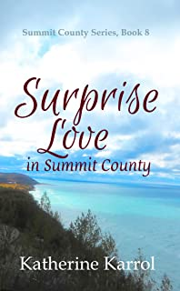 Surprise Love in Summit County: A Standalone, Sweet, Friends-to-Lovers Christian Romance (Summit County Series Book 8) (English Edition)