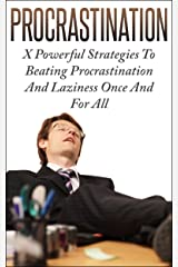 Procrastination: X Powerful Strategies To Beating Procrastination And Laziness Once And For All Kindle Edition