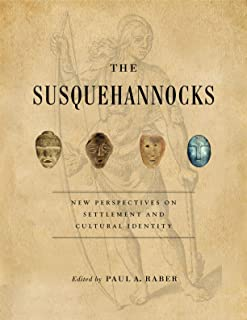 The Susquehannocks: New Perspectives on Settlement and Cultural Identity (Recent Research in Pennsylvania Archaeology)