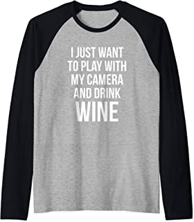 I Just Want To Play With My Camera And Drink Wine Shirt Raglan Baseball Tee