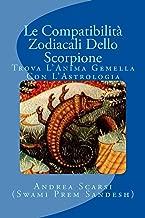 Le Compatibilità Zodiacali Dello Scorpione: Trova l'Anima Gemella Con l'Astrologia (Italian Edition)