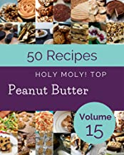 Holy Moly! Top 50 Peanut Butter Recipes Volume 15: Peanut Butter Cookbook - Your Best Friend Forever (English Edition)