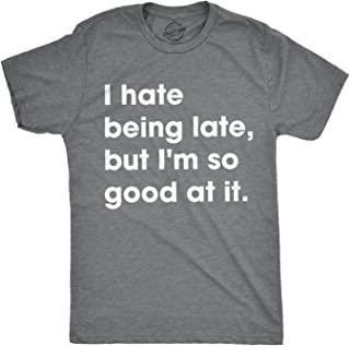 Mens I Hate Being Late But I'm So Good at It T Shirt Funny Sarcastic Tee Guys