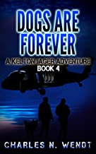 Dogs Are Forever: A Kelton Jager Adventure Book 4