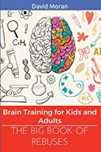 The Big Book of Rebuses: Brain Training For Kids And Adults (Logic Puzzles, Rebus Puzzles, Brain Teasers and Games for Adults and Kids)