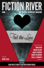 Fiction River: Feel the Love: An Original Anthology Magazine (Fiction River: An Original Anthology Magazine Book 31)