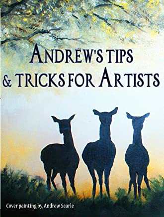 Andrew's Tips & Tricks for Artists: Tips many artists, even the most experienced, have probably never discovered. (Andrew's Art)