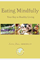 Eating Mindfully: Your Key to Healthy Living [Article] Kindle Edition
