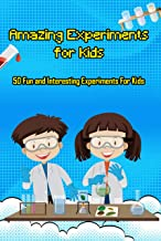 Amazing Experiments for Kids: 50 Fun and Interesting Experiments For Kids: Kids Science