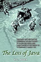 The Loss of Java: The Final Battles for the Possession of Java Fought by Allied Air, Naval and Land Forces in the Period o...