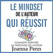 Le mindset de l'auteur qui réussit: Comment survivre au parcours de l'auteur