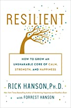 Resilient: How to Grow an Unshakable Core of Calm, Strength, and Happiness